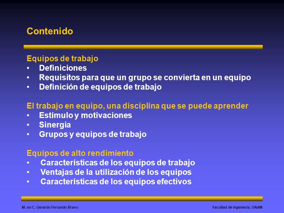 Facultad de Ingeniería, UNAMM. en C. Gerardo Ferrando Bravo Contenido Equipos de trabajo Definiciones Requisitos para que un grupo se convierta en un