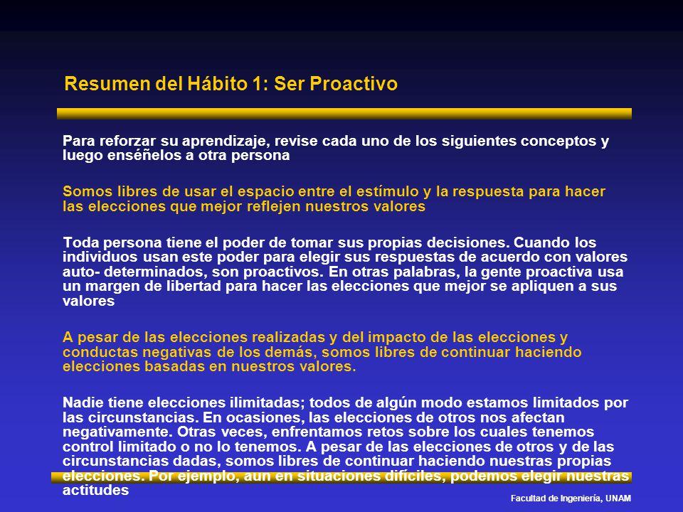 Facultad de Ingeniería, UNAM Resumen del Hábito 1: Ser Proactivo Para reforzar su aprendizaje, revise cada uno de los siguientes conceptos y luego ens