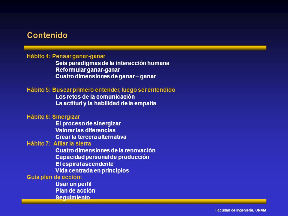 Facultad de Ingeniería, UNAM Contenido Hábito 4: Pensar ganar-ganar Seis paradigmas de la interacción humana Reformular ganar-ganar Cuatro dimensiones