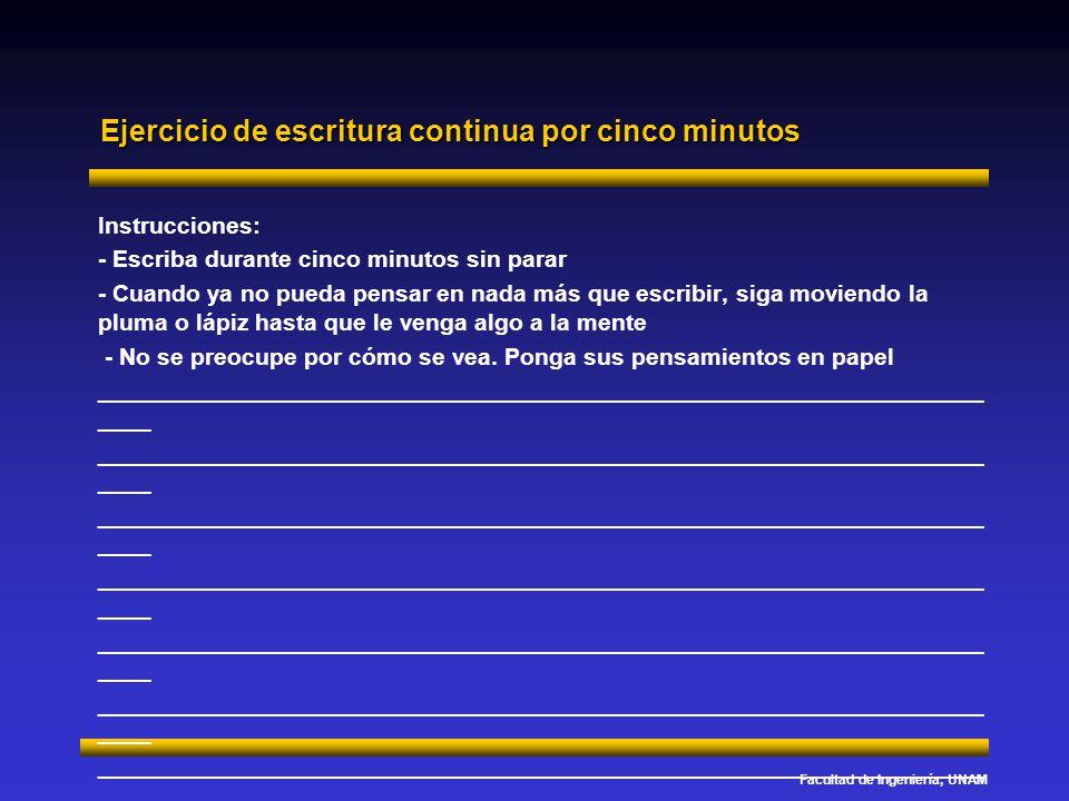 Facultad de Ingeniería, UNAM Ejercicio de escritura continua por cinco minutos Instrucciones: - Escriba durante cinco minutos sin parar - Cuando ya no