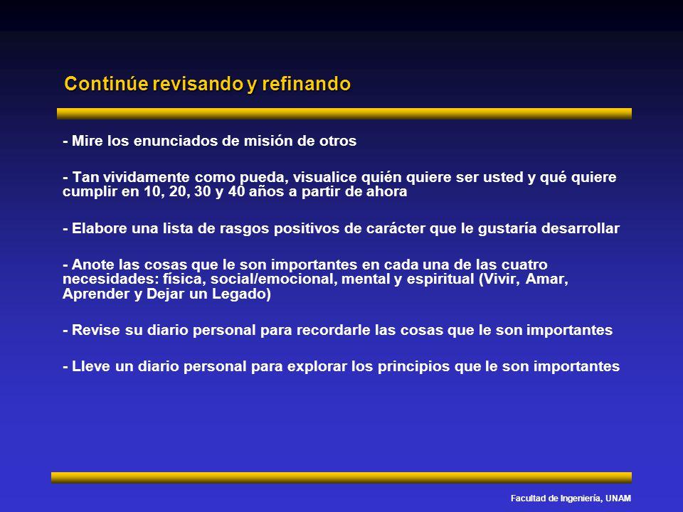 Facultad de Ingeniería, UNAM Continúe revisando y refinando - Mire los enunciados de misión de otros - Tan vividamente como pueda, visualice quién qui