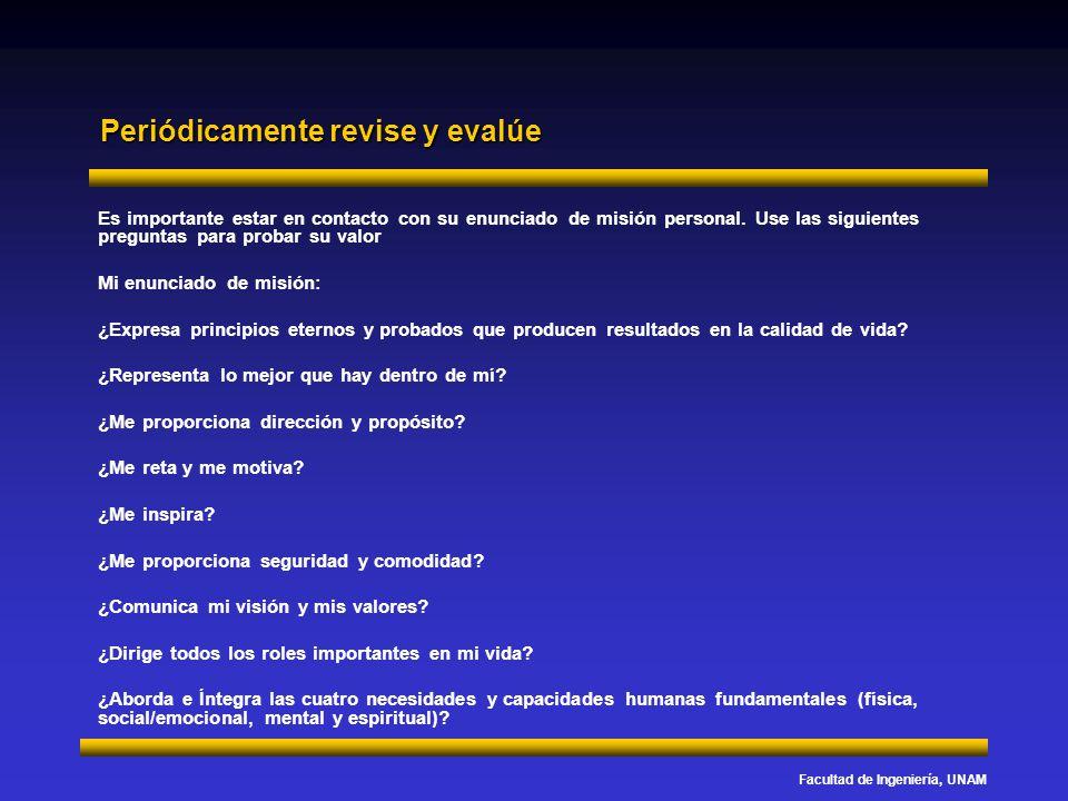 Facultad de Ingeniería, UNAM Periódicamente revise y evalúe Es importante estar en contacto con su enunciado de misión personal. Use las siguientes pr