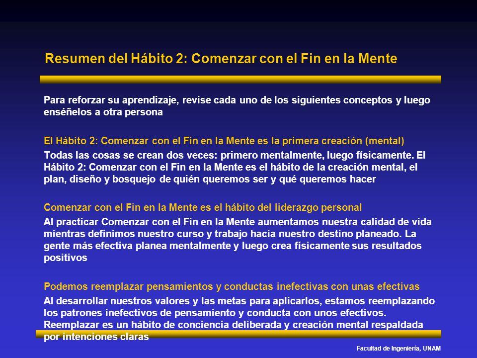Facultad de Ingeniería, UNAM Resumen del Hábito 2: Comenzar con el Fin en la Mente Para reforzar su aprendizaje, revise cada uno de los siguientes con