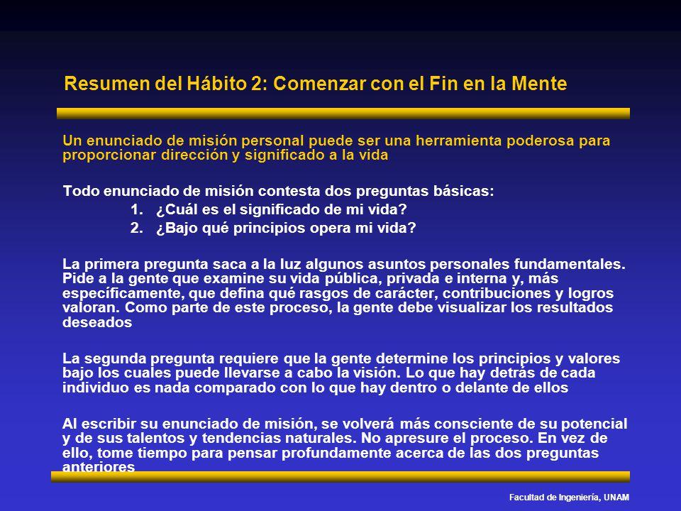 Facultad de Ingeniería, UNAM Resumen del Hábito 2: Comenzar con el Fin en la Mente Un enunciado de misión personal puede ser una herramienta poderosa