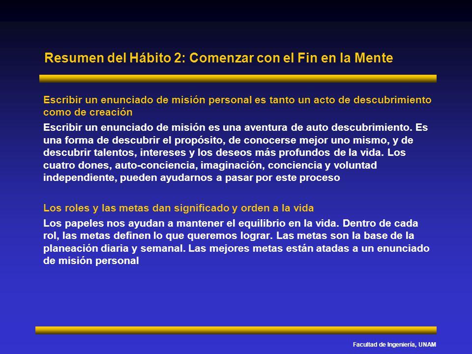 Facultad de Ingeniería, UNAM Resumen del Hábito 2: Comenzar con el Fin en la Mente Escribir un enunciado de misión personal es tanto un acto de descub
