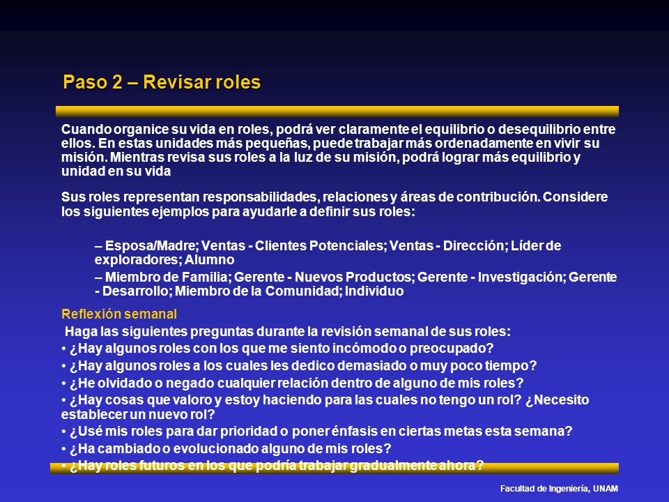 Facultad de Ingeniería, UNAM Paso 2 – Revisar roles Cuando organice su vida en roles, podrá ver claramente el equilibrio o desequilibrio entre ellos.