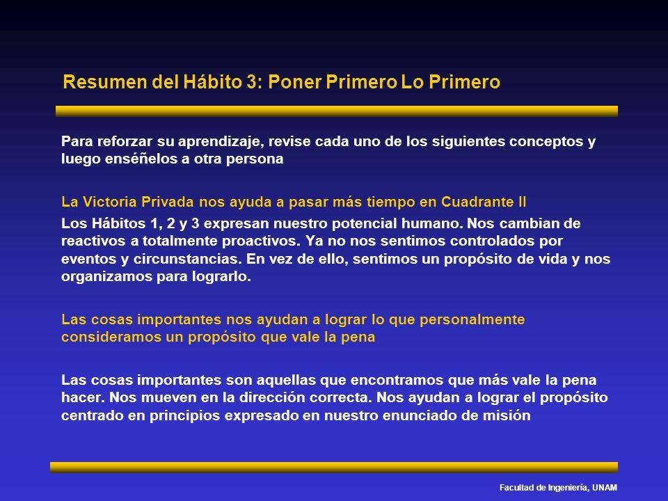 Facultad de Ingeniería, UNAM Resumen del Hábito 3: Poner Primero Lo Primero Para reforzar su aprendizaje, revise cada uno de los siguientes conceptos