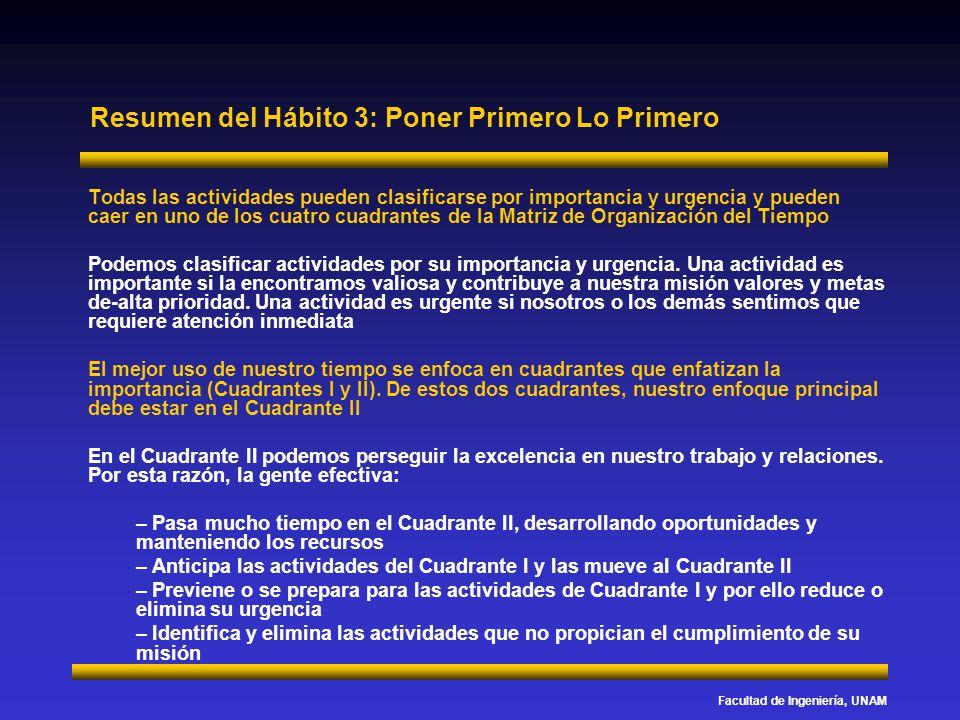 Facultad de Ingeniería, UNAM Resumen del Hábito 3: Poner Primero Lo Primero Todas las actividades pueden clasificarse por importancia y urgencia y pue