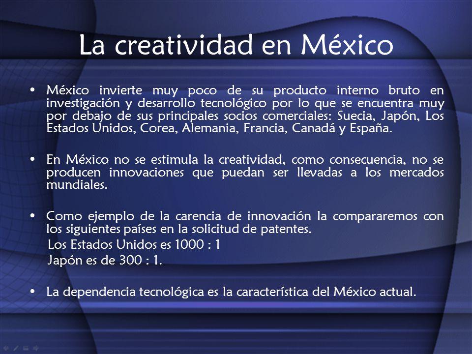 La creatividad en México México invierte muy poco de su producto interno bruto en investigación y desarrollo tecnológico por lo que se encuentra muy p