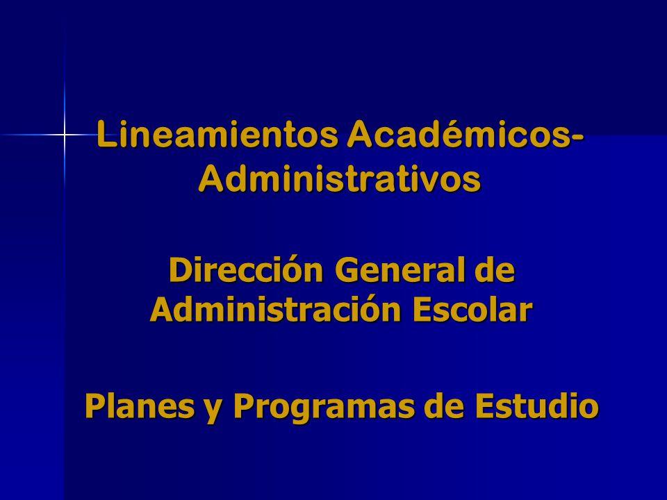 Lineamientos Académicos- Administrativos Dirección General de Administración Escolar Planes y Programas de Estudio