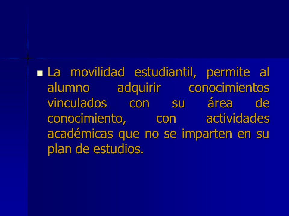 La movilidad estudiantil, permite al alumno adquirir conocimientos vinculados con su área de conocimiento, con actividades académicas que no se impart