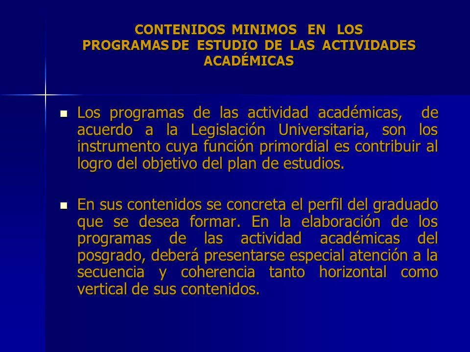 CONTENIDOS MINIMOS EN LOS PROGRAMAS DE ESTUDIO DE LAS ACTIVIDADES ACADÉMICAS Los programas de las actividad académicas, de acuerdo a la Legislación Un
