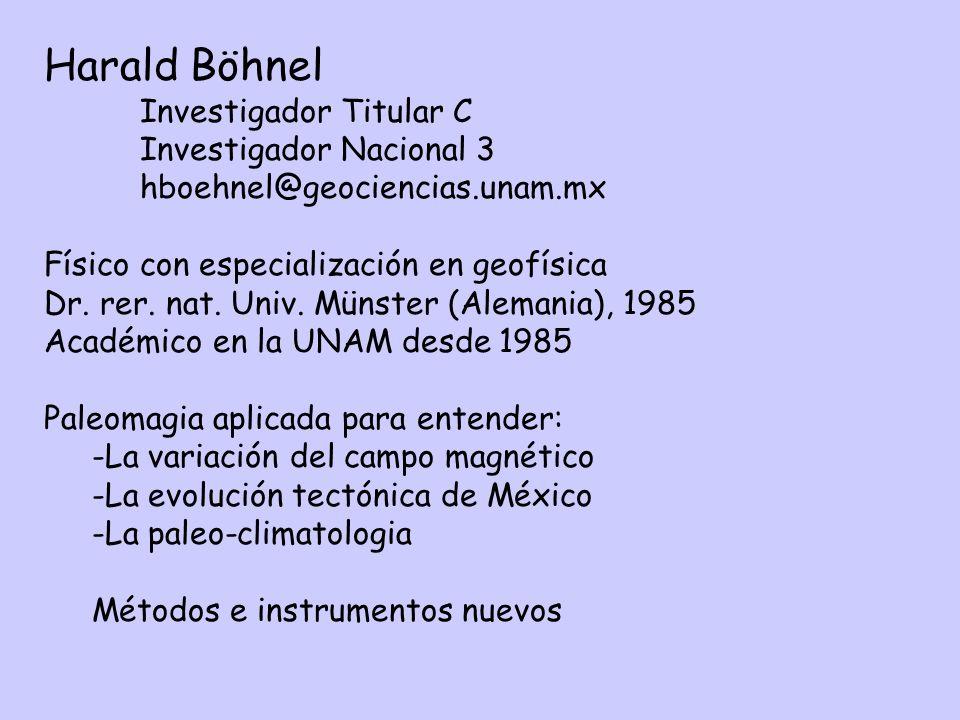 Harald Böhnel Investigador Titular C Investigador Nacional 3 hboehnel@geociencias.unam.mx Físico con especialización en geofísica Dr.