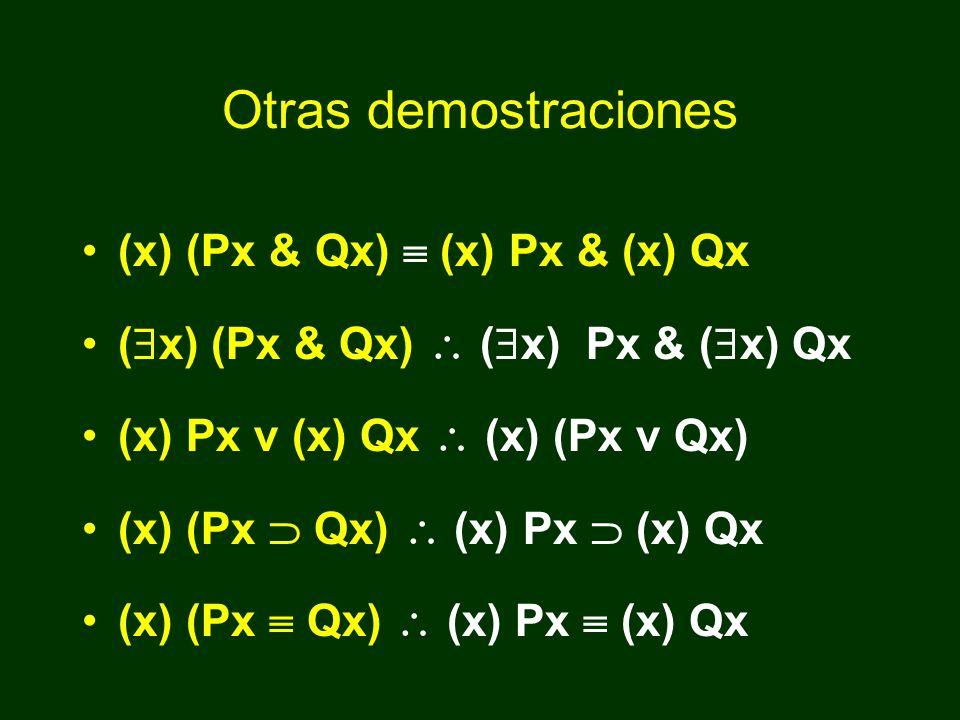 Otras demostraciones (x) (Px & Qx) (x)