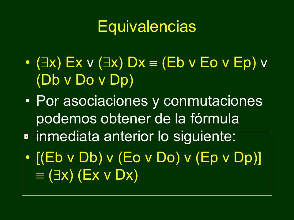 Condiciones de verdad ( x) Ex es verdadera Eb v Eo v Ep} ( x) Dx es verdadera Db v Do v Dp} O hay perros educados o hay perros desobedientes, se puede traducir como, ( x) Ex v ( x) Dx