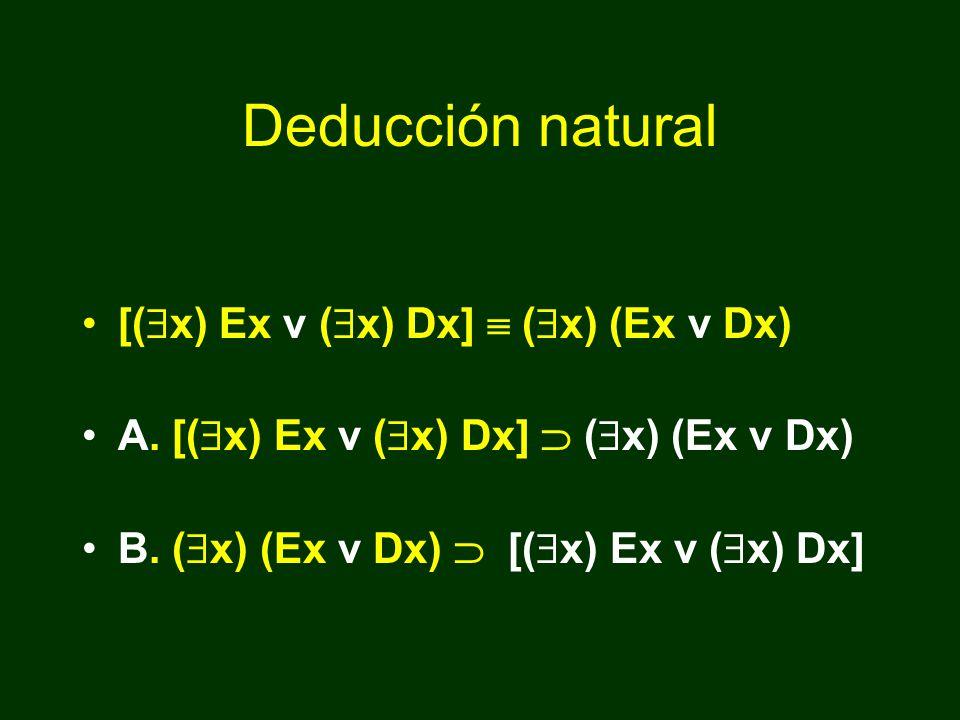 Equivalencias ( x) Ex v ( x) Dx (Eb v Eo v Ep) v (Db v Do v Dp) Por asociaciones y conmutaciones podemos obtener de la fórmula inmediata anterior lo siguiente: [(Eb v Db) v (Eo v Do) v (Ep v Dp)] ( x) (Ex v Dx)