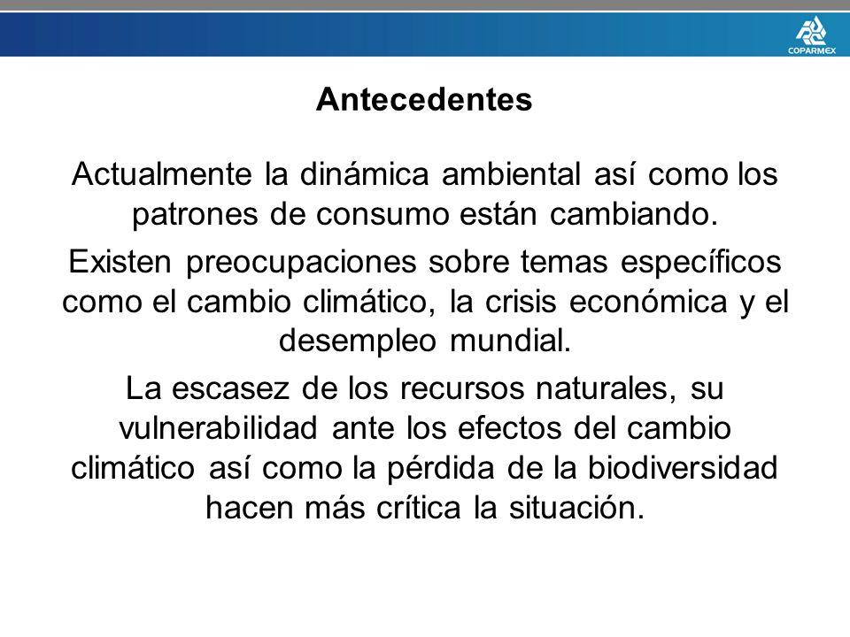 Antecedentes Actualmente la dinámica ambiental así como los patrones de consumo están cambiando. Existen preocupaciones sobre temas específicos como e
