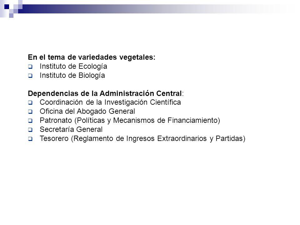 En el tema de variedades vegetales: Instituto de Ecología Instituto de Biología Dependencias de la Administración Central: Coordinación de la Investig