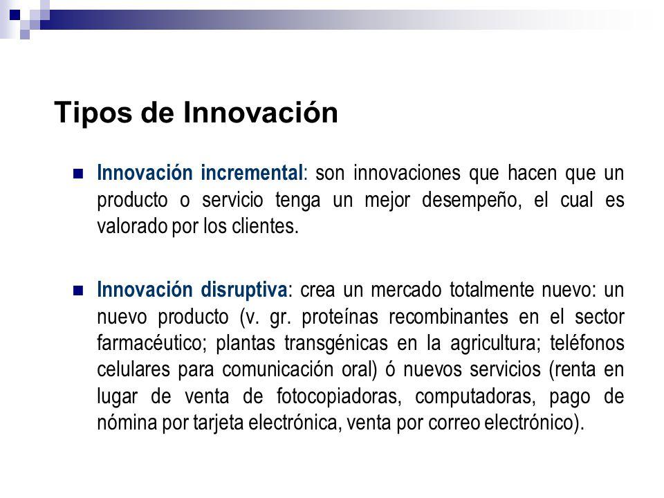 Tipos de Innovación Innovación incremental : son innovaciones que hacen que un producto o servicio tenga un mejor desempeño, el cual es valorado por l