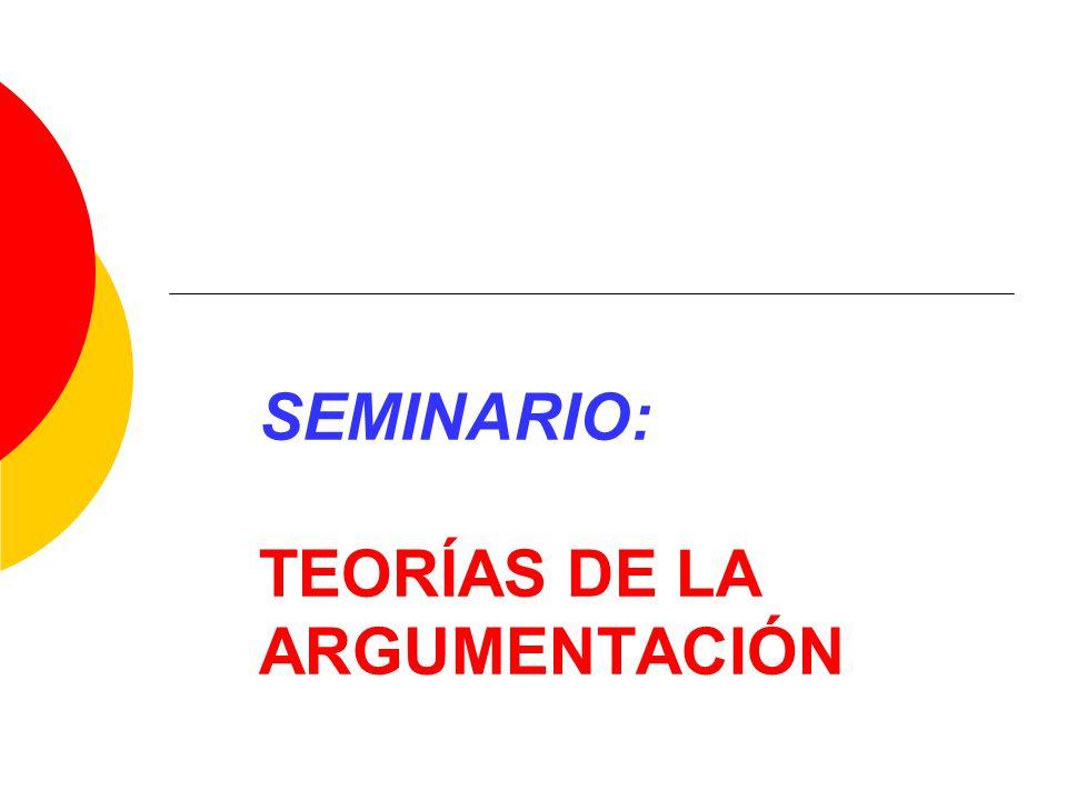 SEMINARIO: TEORÍAS DE LA ARGUMENTACIÓN
