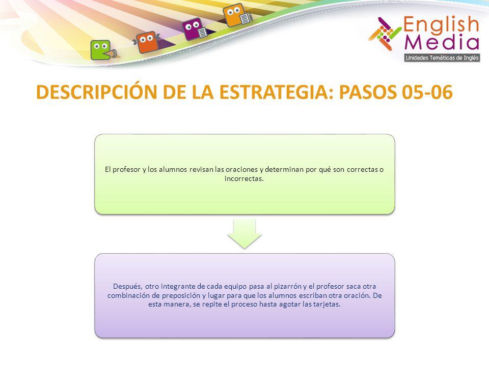 DESCRIPCIÓN DE LA ESTRATEGIA: PASOS 05-06 El profesor y los alumnos revisan las oraciones y determinan por qué son correctas o incorrectas. Después, o