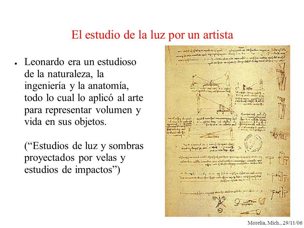 Morelia, Mich., 29/11/06 El estudio de la luz por un artista Leonardo era un estudioso de la naturaleza, la ingeniería y la anatomía, todo lo cual lo