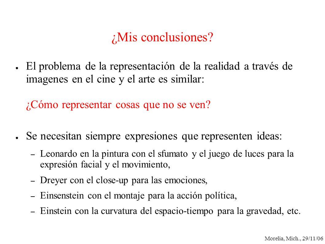 Morelia, Mich., 29/11/06 ¿Mis conclusiones? El problema de la representación de la realidad a través de imagenes en el cine y el arte es similar: ¿Cóm