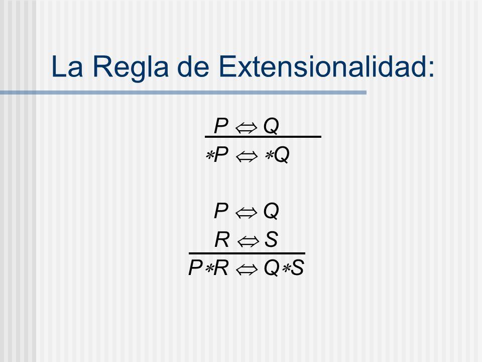 La Regla de Extensionalidad: P Q R S P R Q S