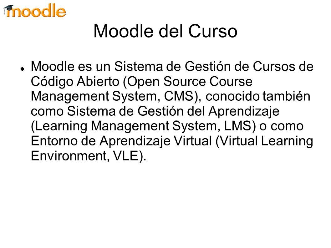 Moodle del Curso Moodle es un Sistema de Gestión de Cursos de Código Abierto (Open Source Course Management System, CMS), conocido también como Sistem