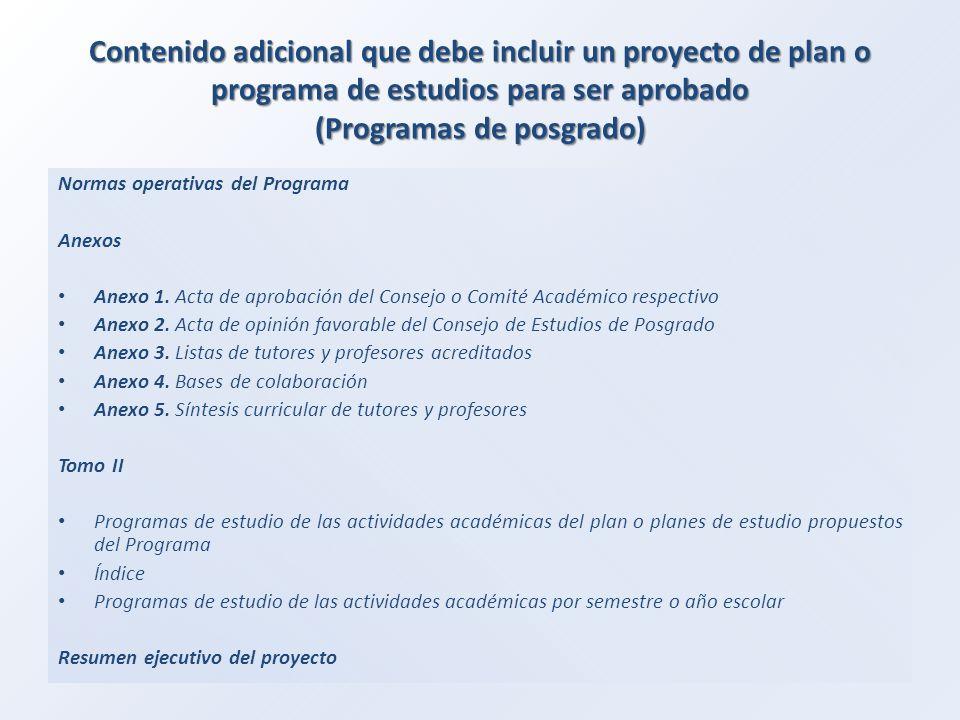 Contenido adicional que debe incluir un proyecto de plan o programa de estudios para ser aprobado (Programas de posgrado) Normas operativas del Programa Anexos Anexo 1.