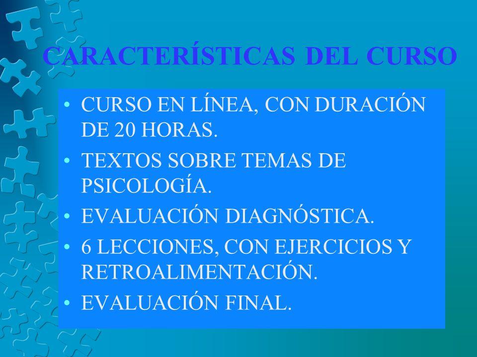 CARACTERÍSTICAS DEL CURSO CURSO EN LÍNEA, CON DURACIÓN DE 20 HORAS.