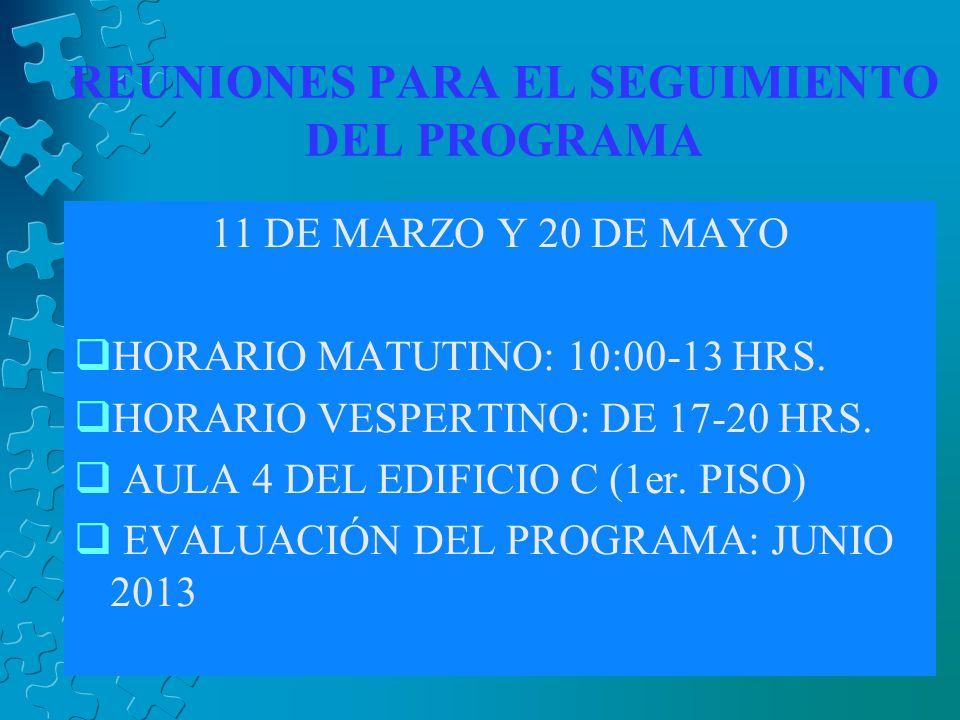 REUNIONES PARA EL SEGUIMIENTO DEL PROGRAMA 11 DE MARZO Y 20 DE MAYO HORARIO MATUTINO: 10:00-13 HRS.
