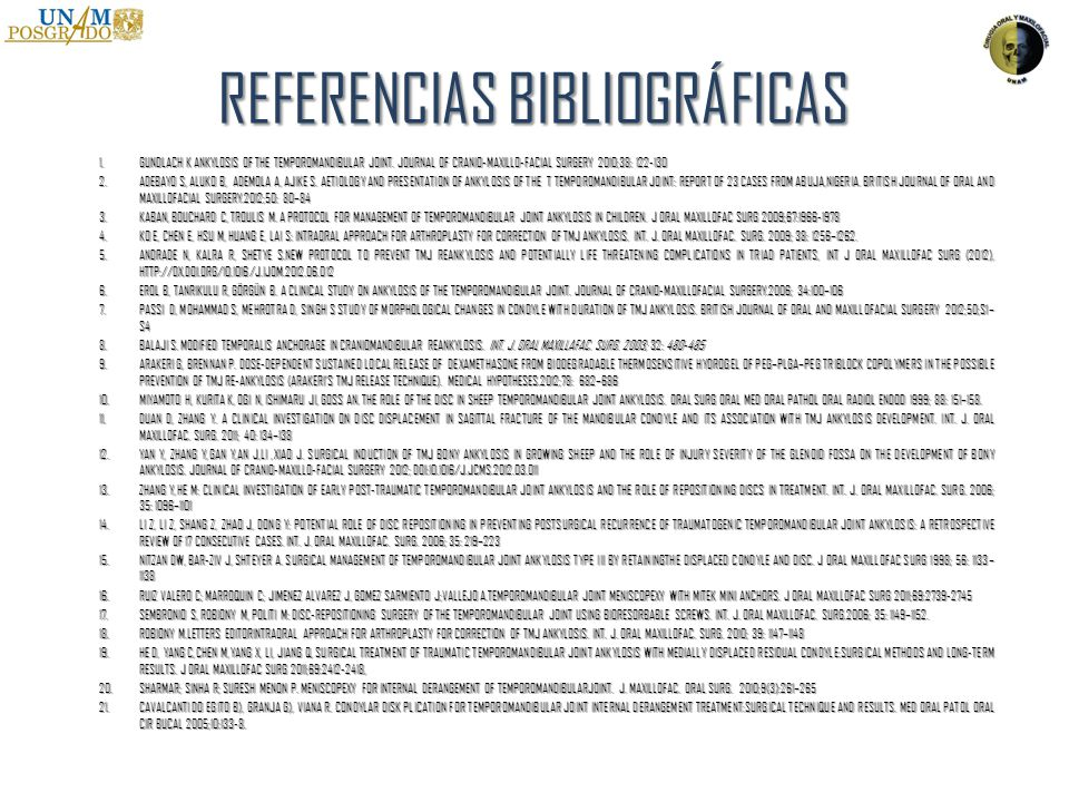 REFERENCIAS BIBLIOGRÁFICAS 1.GUNDLACH K ANKYLOSIS OF THE TEMPOROMANDIBULAR JOINT. JOURNAL OF CRANIO-MAXILLO-FACIAL SURGERY 2010;38: 122-130 2.ADEBAYO
