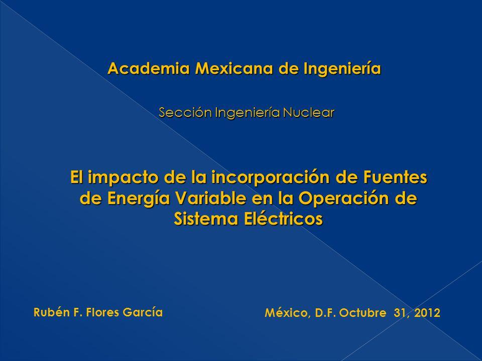 Sección Ingeniería Nuclear Rubén F. Flores García México, D.F. Octubre 31, 2012 Academia Mexicana de Ingeniería El impacto de la incorporación de Fuen