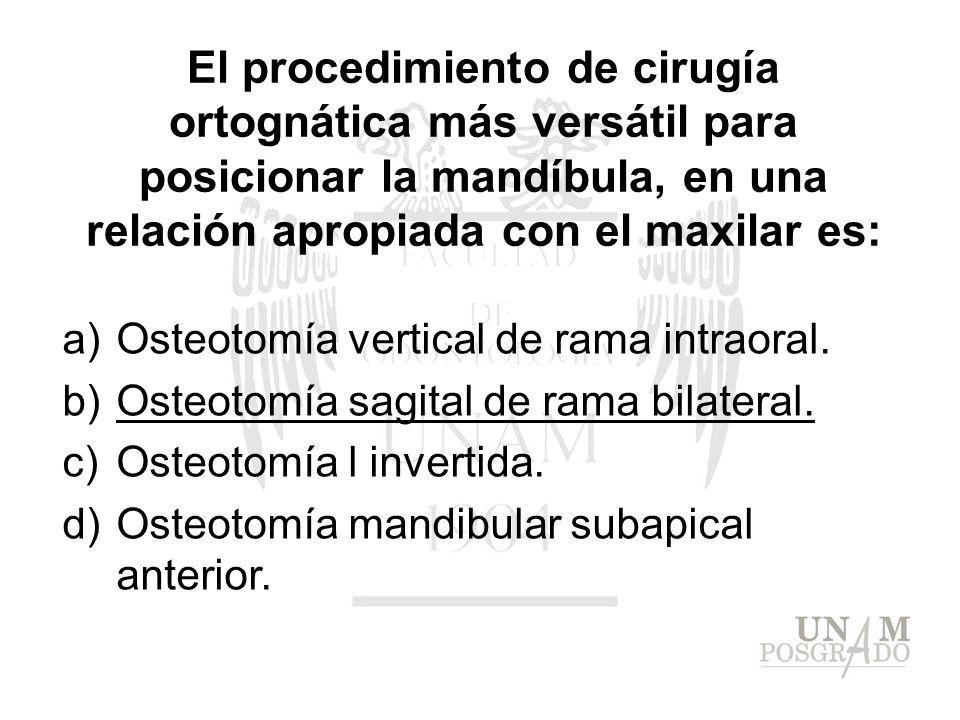 El procedimiento de cirugía ortognática más versátil para posicionar la mandíbula, en una relación apropiada con el maxilar es: a)Osteotomía vertical