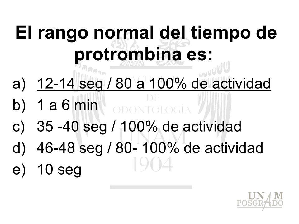 El rango normal del tiempo de protrombina es: a)12-14 seg / 80 a 100% de actividad b)1 a 6 min c)35 -40 seg / 100% de actividad d)46-48 seg / 80- 100%
