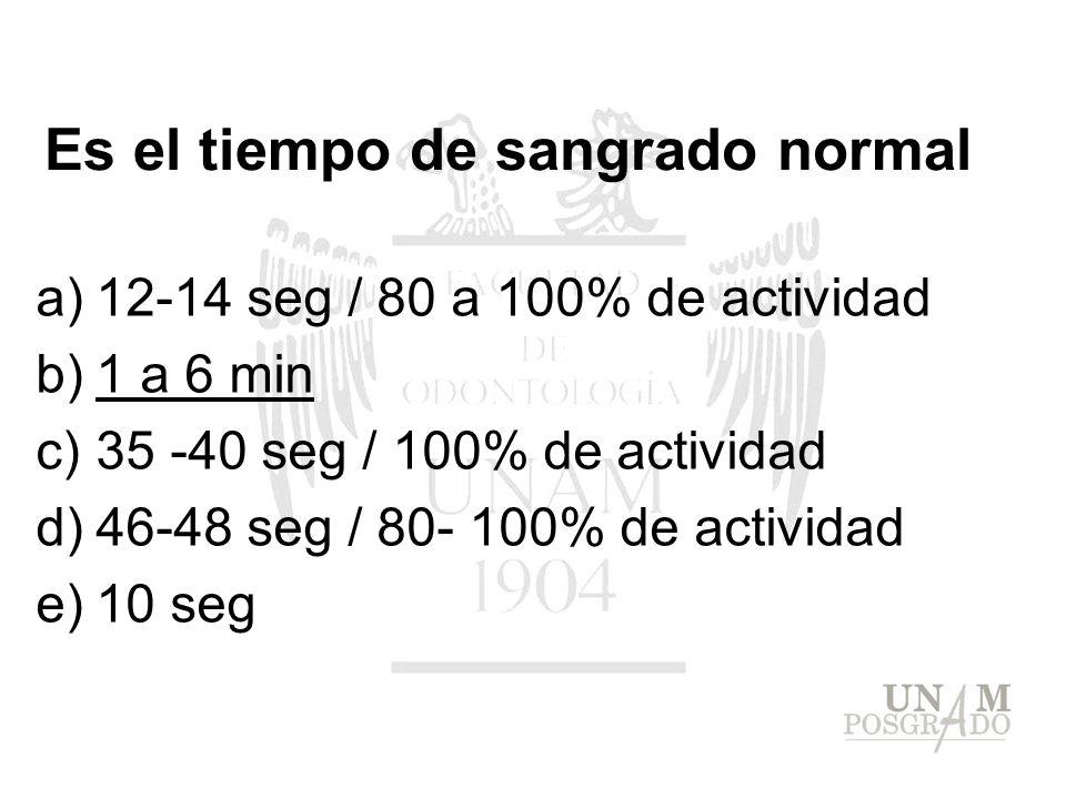Es el tiempo de sangrado normal a)12-14 seg / 80 a 100% de actividad b)1 a 6 min c)35 -40 seg / 100% de actividad d)46-48 seg / 80- 100% de actividad