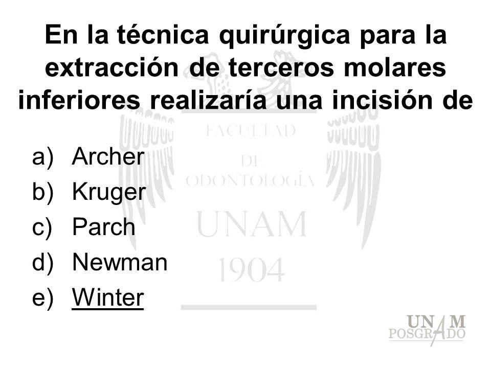 En la técnica quirúrgica para la extracción de terceros molares inferiores realizaría una incisión de a)Archer b)Kruger c)Parch d)Newman e)Winter