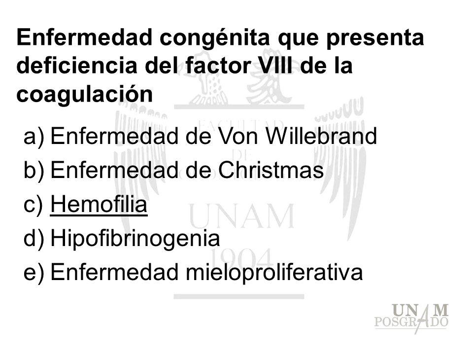 a)Enfermedad de Von Willebrand b)Enfermedad de Christmas c)Hemofilia d)Hipofibrinogenia e)Enfermedad mieloproliferativa Enfermedad congénita que prese
