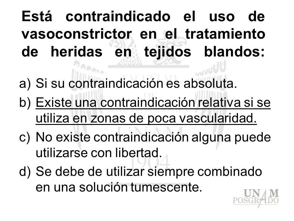 Está contraindicado el uso de vasoconstrictor en el tratamiento de heridas en tejidos blandos: a)Si su contraindicación es absoluta. b)Existe una cont