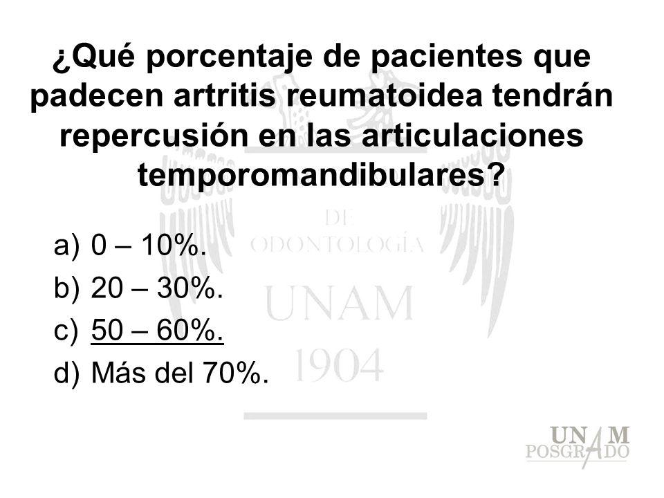 ¿Qué porcentaje de pacientes que padecen artritis reumatoidea tendrán repercusión en las articulaciones temporomandibulares? a)0 – 10%. b)20 – 30%. c)