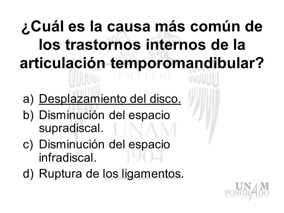 ¿Cuál es la causa más común de los trastornos internos de la articulación temporomandibular? a)Desplazamiento del disco. b)Disminución del espacio sup