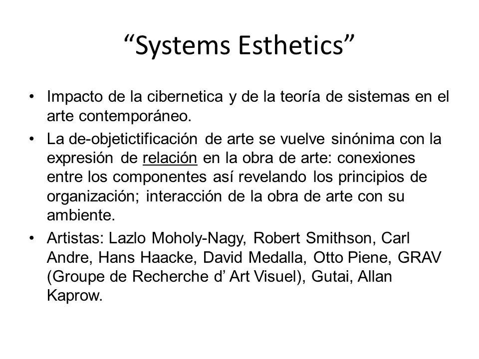 Systems Esthetics Impacto de la cibernetica y de la teoría de sistemas en el arte contemporáneo. La de-objetictificación de arte se vuelve sinónima co