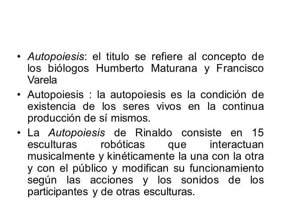 Autopoiesis: el titulo se refiere al concepto de los biólogos Humberto Maturana y Francisco Varela Autopoiesis : la autopoiesis es la condición de exi