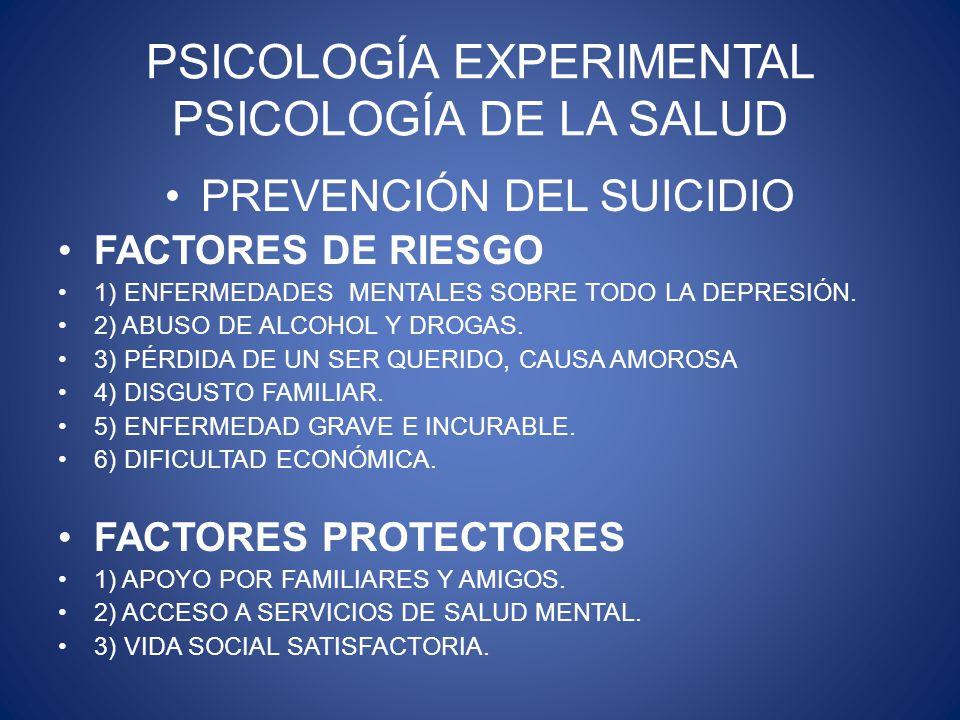 PSICOLOGÍA EXPERIMENTAL PSICOLOGÍA DE LA SALUD PREVENCIÓN DEL SUICIDIO FACTORES DE RIESGO 1) ENFERMEDADES MENTALES SOBRE TODO LA DEPRESIÓN.