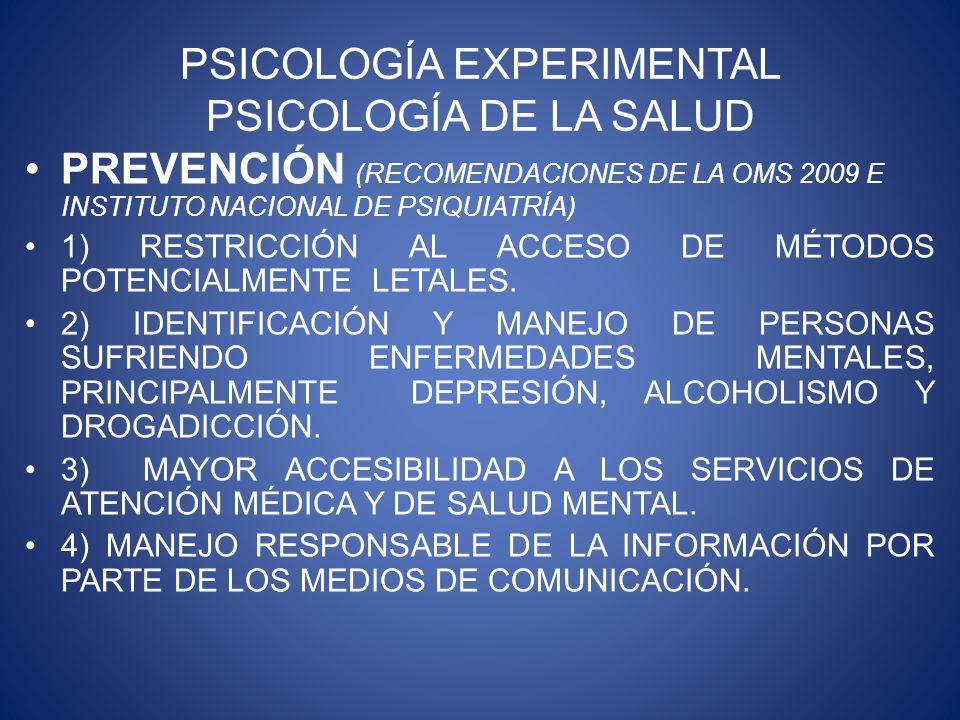 PSICOLOGÍA EXPERIMENTAL PSICOLOGÍA DE LA SALUD PREVENCIÓN (RECOMENDACIONES DE LA OMS 2009 E INSTITUTO NACIONAL DE PSIQUIATRÍA) 1) RESTRICCIÓN AL ACCESO DE MÉTODOS POTENCIALMENTE LETALES.