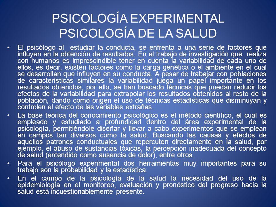 PSICOLOGÍA EXPERIMENTAL PSICOLOGÍA DE LA SALUD El psicólogo al estudiar la conducta, se enfrenta a una serie de factores que influyen en la obtención de resultados.