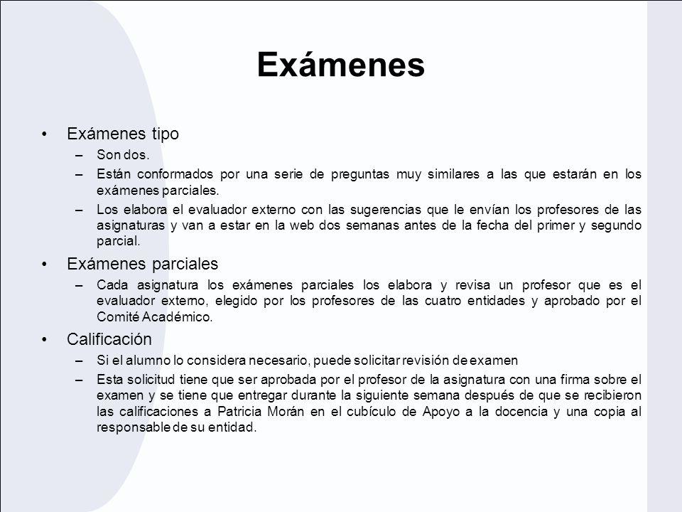 Exámenes Exámenes tipo –Son dos. –Están conformados por una serie de preguntas muy similares a las que estarán en los exámenes parciales. –Los elabora