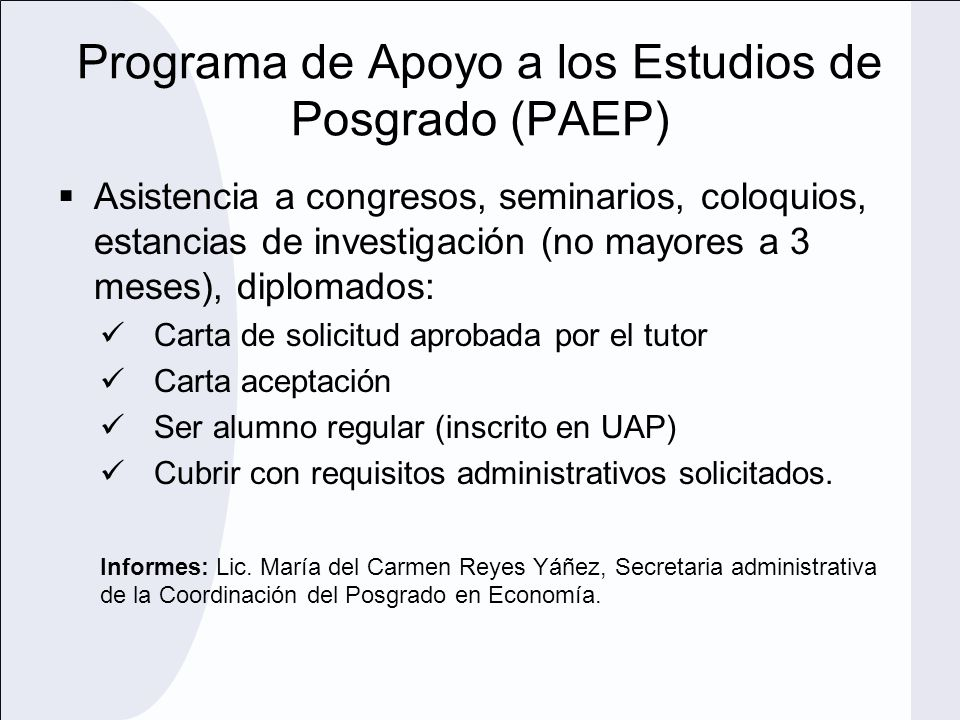 Programa de Apoyo a los Estudios de Posgrado (PAEP) Asistencia a congresos, seminarios, coloquios, estancias de investigación (no mayores a 3 meses),