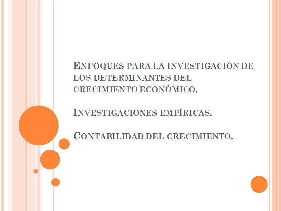 E NFOQUES PARA LA INVESTIGACIÓN DE LOS DETERMINANTES DEL CRECIMIENTO ECONÓMICO.